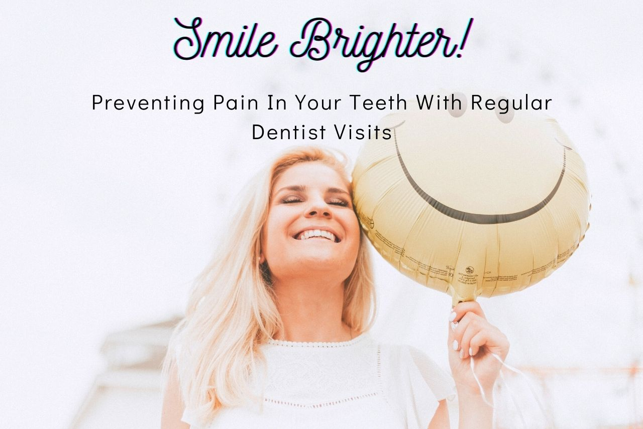 Preventing Pain In Your Teeth With Regular Dentist Visits