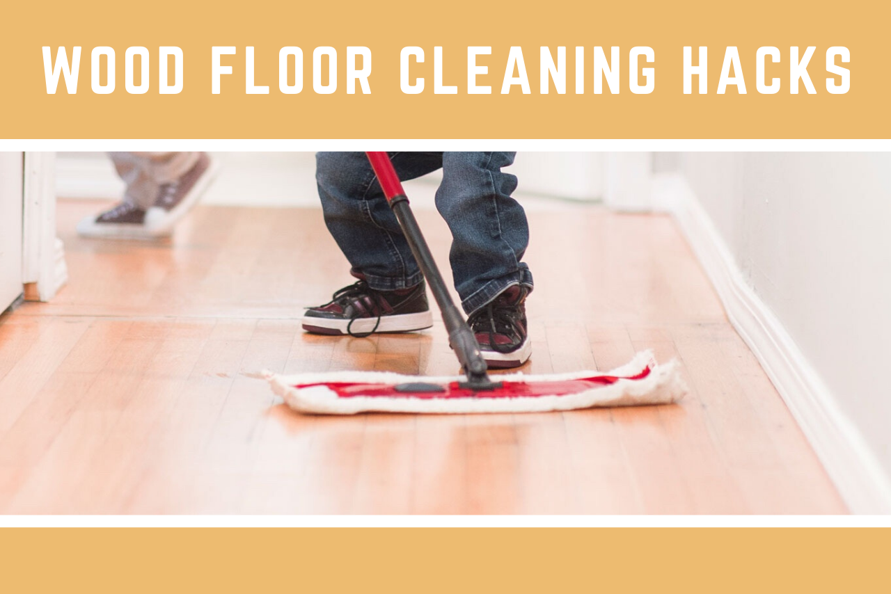 Wood Floor Cleaning Hacks