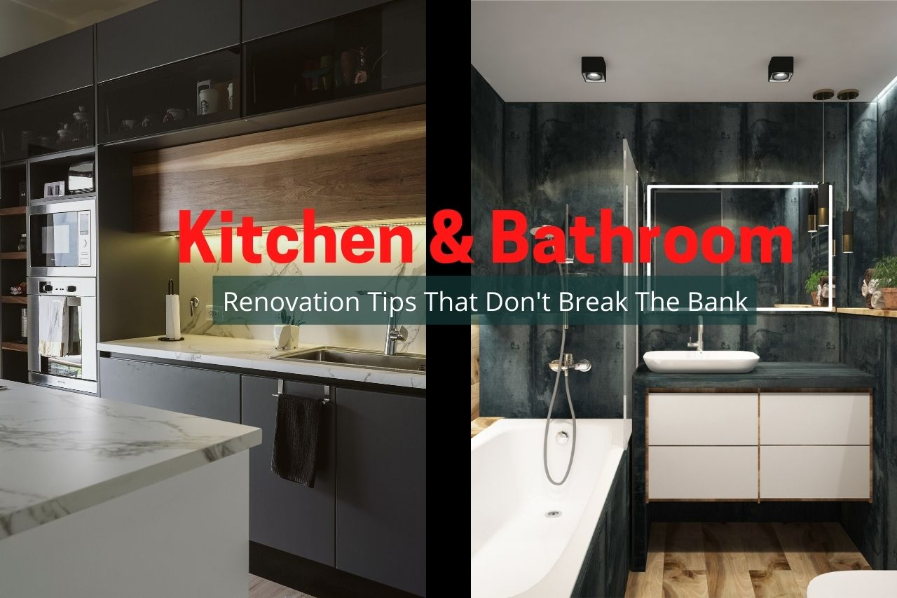 Kitchen and Bathroom Renovation Tips That Don't Break The Bank